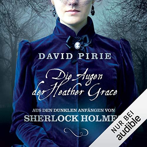 Die Augen der Heather Grace: Aus den dunklen Anfängen von Sherlock Holmes 1