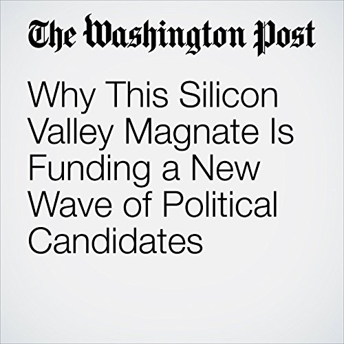 Why This Silicon Valley Magnate Is Funding a New Wave of Political Candidates copertina