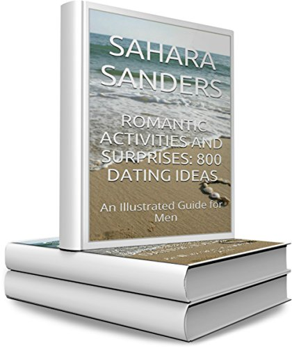 ROMANTIC ACTIVITIES AND SURPRISES: 800 DATING IDEAS / An Illustrated Guide for Men (Win the Heart of a Woman of Your Dreams Book 7) (English Edition)