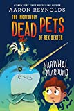 Narwhal I m Around (The Incredibly Dead Pets of Rex Dexter, 2)