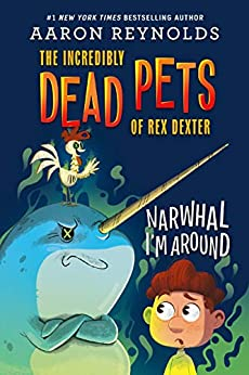 Narwhal I'm Around (The Incredibly Dead Pets of Rex Dexter Book 2) by [Aaron Reynolds]