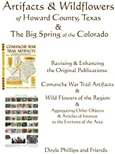 Artifacts & Wildflowers of Howard County, Texas & The Big Spring of the Colorado: Comanche War Trail Artifacts & Wildflowers of the Region