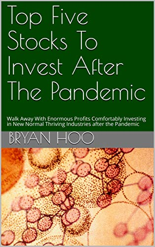 Top Five Stocks To Invest After The Pandemic: Walk Away With Enormous Profits Comfortably Investing in New Normal Thriving Industries after the Pandemic