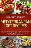 Effortless Gourmet Mediterranean Diet Recipes - Mediterranean Diet Recipes for Soups, Salads, Pasta,...