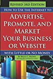 How to Use the Internet to Advertise, Promote, and Market Your Business or Web Site With Little Or No Money - Revised 3rd Edition