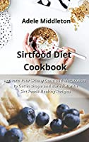 Sirtfood Diet Cookbook: Activate Your Skinny Gene and Metabolism to Get in shape and Burn Fat with Sirt Foods Healthy Recipes