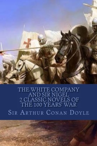 The White Company And Sir Nigel 2 Classic Novels of the 100 Years' War