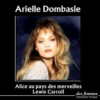 Alice au pays des merveilles                   De :                                                                                                                                 Lewis Carroll                               Lu par :                                                                                                                                 Arielle Dombasle                      Durée : 3 h et 1 min     5 notations     Global 4,6