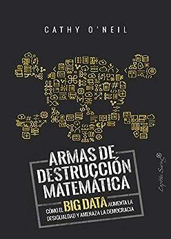 Armas de destrucción matemática: Cómo el Big Data aumenta la desigualdad y amenaza la democracia (ESPECIALES) PDF EPUB Gratis descargar completo