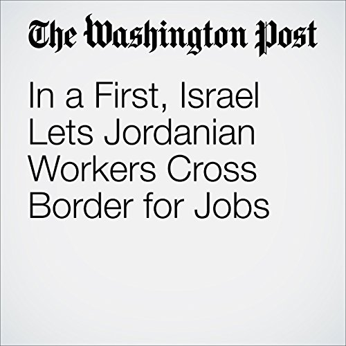 In a First, Israel Lets Jordanian Workers Cross Border for Jobs cover art