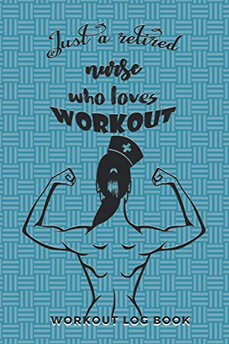 Just a retired nurse who loves workout : Workout Log book: bodybuilding weightlifting exercise log book for women over 50