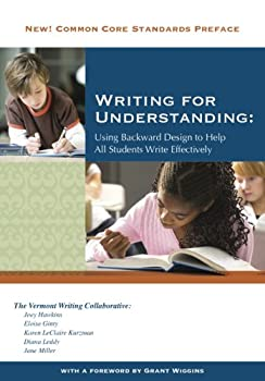 Writing for Understanding: Using Backwards Design to Help All Students Write Effectively 1934685054 Book Cover
