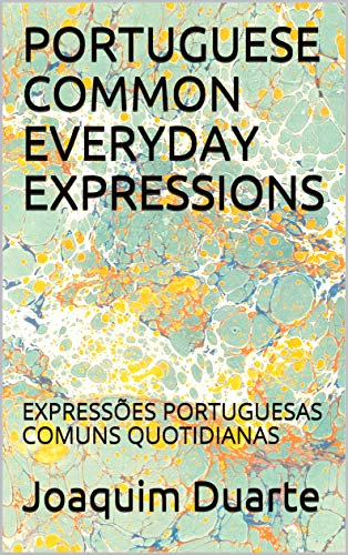 PORTUGUESE COMMON EVERYDAY EXPRESSIONS: EXPRESSÕES PORTUGUESAS COMUNS QUOTIDIANAS (Portuguese Edition)