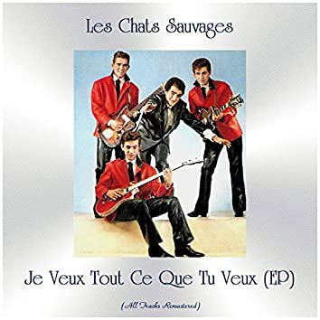 Je Veux Tout Ce Que Tu Veux (EP) [All Tracks Remastered]