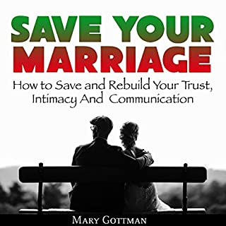Save Your Marriage     How to Save and Rebuild Your Trust, Intimacy and Communication              By:                                                                                                                                 Mary Gottman                               Narrated by:                                                                                                                                 John Hays                      Length: 34 mins     4 ratings     Overall 3.5