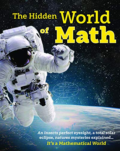 The Hidden World of Math: Discover How Awesome Math Is - Making Plants Grow, Creating the Perfect Eclipse and Discovering New Planets. Essential to All Life on Earth