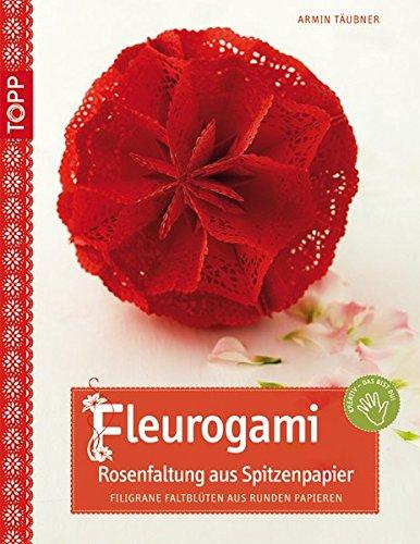 Fleurogami Rosenfaltung aus Spitzenpapier: Filigrane Faltblüten aus runden Papieren (kreativ.kompakt.)