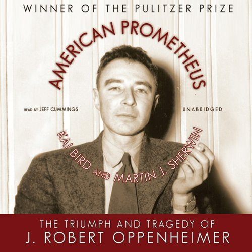 American Prometheus     The Triumph and Tragedy of J. Robert Oppenheimer              By:                                                                                                                                 Kai Bird,                                                                                        Martin J. Sherwin                               Narrated by:                                                                                                                                 Jeff Cummings                      Length: 26 hrs and 30 mins     18 ratings     Overall 4.6