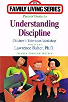 Parents' Guide to Understanding Discipline: Infancy Through Preteen 0671762559 Book Cover