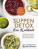 Suppen-Detox - Das Kochbuch: Köstliche Suppen für einen rundum gesunden Körper