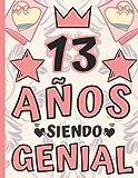 13 Años Siendo Genial: Regalo de Cumpleaños 13 Años Para Niñas, Anotador o Diario Personal niña, Libreta de Apuntes ( 8.5'x'11 - 120 paginas )