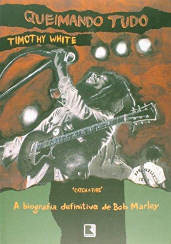 Queimando tudo: A biografia definitiva de Bob Marley