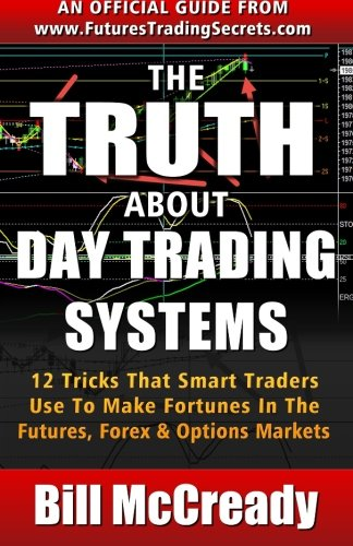 Book: The Truth About Day Trading Systems - 12 Tricks That Smart Traders Use To Make Fortunes In The Futures Markets by William F. McCready