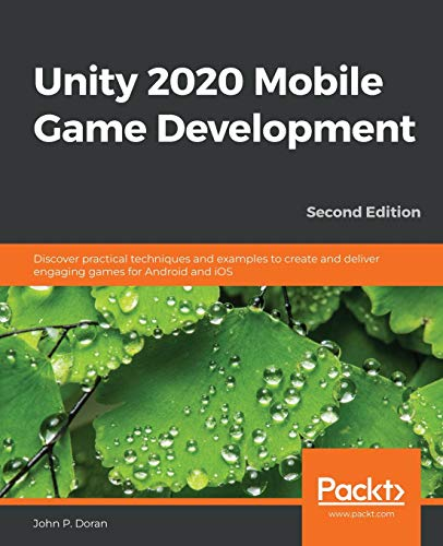 Unity 2020 Mobile Game Development: Discover practical techniques and examples to create and deliver engaging games for Android and iOS, 2nd Edition