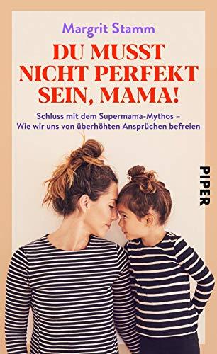Du musst nicht perfekt sein, Mama!: Schluss mit dem Supermama-Mythos – Wie wir uns von überhöhten Ansprüchen befreien