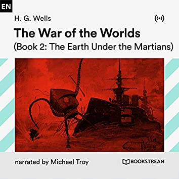 The War of the Worlds (Book 2: The Earth Under the Martians)