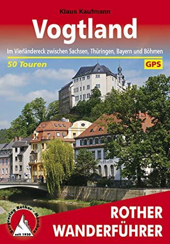 Vogtland: Im Vierländereck zwischen Sachsen, Thüringen, Bayern und Böhmen. 50 Touren. Mit GPS-Tracks (Rother Wanderführer) (German Edition)