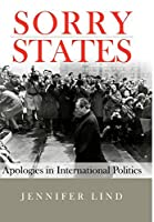 Sorry States: Apologies in International Politics (Cornell Studies in Security Affairs) by Jennifer Lind(2008-07-31)