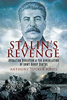 Stalin's Revenge: Operation Bagration and the Annihilation of Army Group Centre