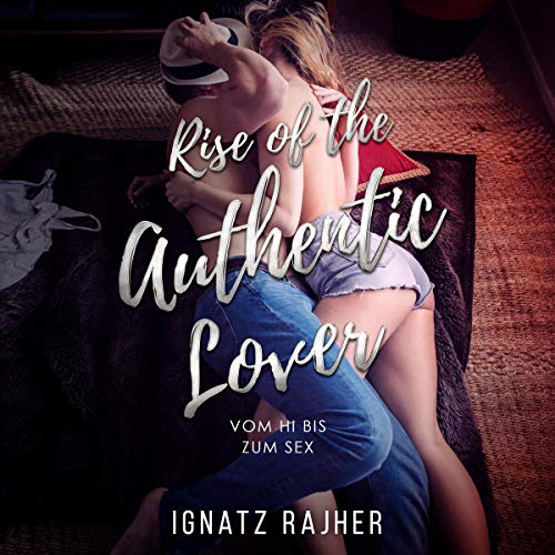 Rise of the Authentic Lover: Vom Hi bis zum Sex [From Hi to Sex] audiobook cover art