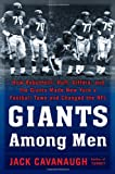 Giants Among Men: How Robustelli, Huff, Gifford, and the Giants Made New York a Football Town and Changed the NFL