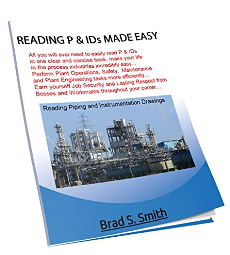 READING P & IDs MADE EASY: All you will ever need to easily read and interpret P & IDs in one clear and concise book, makes your life in the Process Industries ... incredibly easy, in this one stop shop..