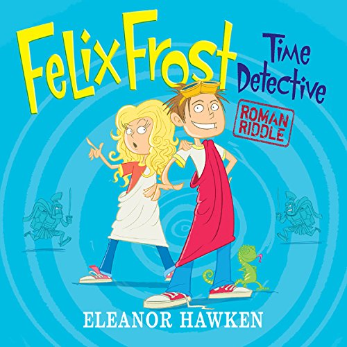 Felix Frost Time Detective: Roman Riddle cover art