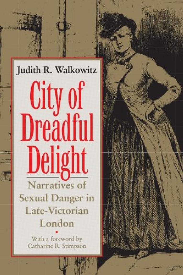 かび臭い松順番City of Dreadful Delight: Narratives of Sexual Danger in Late-Victorian London (Women in Culture and Society) (English Edition)