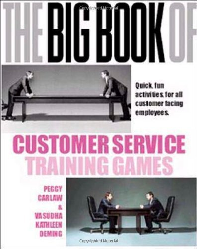 The Big Book of Customer Service Training Games: Quick. Fun Activities for All Customer Facing Employees by Carlaw. Peggy ( 2006 ) Paperback