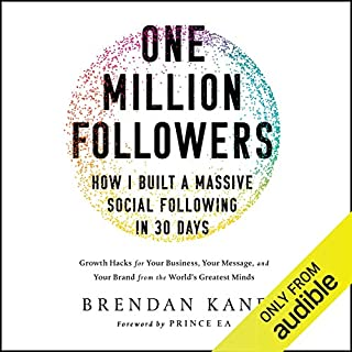 One Million Followers: How I Built a Massive Social Following in 30 Days     Growth Hacks for Your Business, Your Message, and Your Brand from the World's Greatest Minds              Auteur(s):                                                                                                                                 Brendan Kane                               Narrateur(s):                                                                                                                                 Brendan Kane                      Durée: 6 h et 15 min     5 évaluations     Au global 4,2