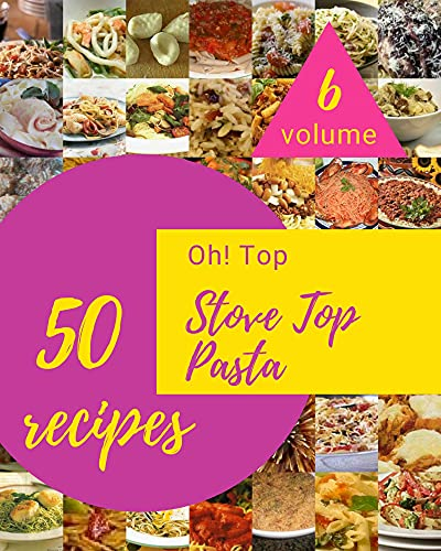 Oh! Top 50 Stove Top Pasta Recipes Volume 6: Greatest Stove Top Pasta Cookbook of All Time (English Edition)