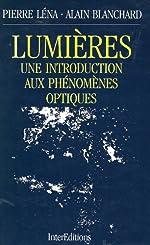 Lumières - Une introduction aux phénomèmes optiques - Une introduction aux phénomèmes optiques de Pierre Léna