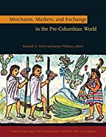 Merchants, Markets, and Exchange in the Pre-Columbian World (Dumbarton Oaks Pre-Columbian Symposia and Colloquia)