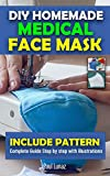 DIY HOMEMADE MEDICAL FACE MASK: INCLUDE PATTERN.Complete guide step by step with illustration.Make A Reusable,Washable,Filter Slot Pocket Face Mask at Home.