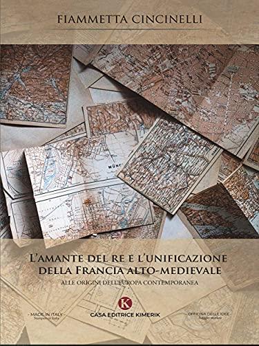L'amante del re e l'unificazione della Francia alto-medievale (Italian Edition)