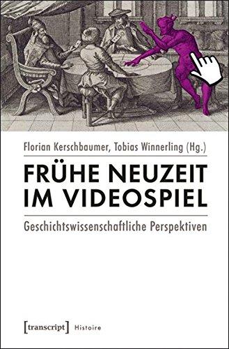 Frühe Neuzeit im Videospiel: Geschichtswissenschaftliche Perspektiven (Histoire)