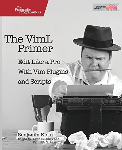 The VimL Primer: Edit Like a Pro with Vim Plugins and Scripts...