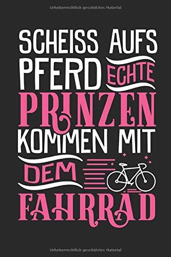 Scheiss aufs Pferd. Echte Prinzen kommen mit dem Fahrrad.: Notizbuch für Menschen mit Humor und Lebenslust