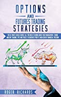 Options And Futures Trading Strategies: The Ultimate Crash Course: All You Need To Know About Risk Management, Swing And Day Trading. Tips And Tricks To Generate Profits And Achieve Financial Freedom
