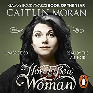 How to Be a Woman                   By:                                                                                                                                 Caitlin Moran                               Narrated by:                                                                                                                                 Caitlin Moran                      Length: 8 hrs and 44 mins     1,563 ratings     Overall 4.4
